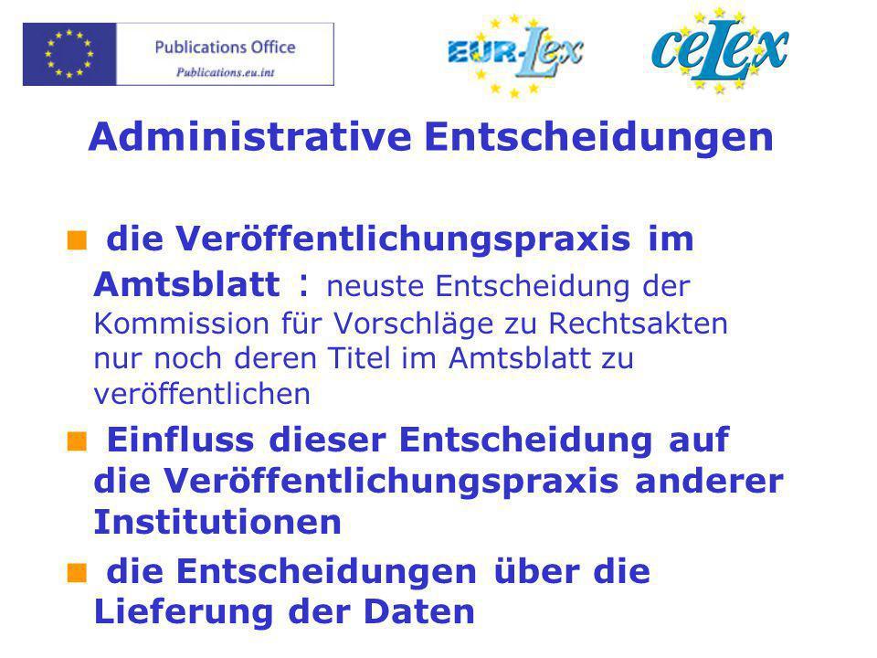 Administrative Entscheidungen  die Veröffentlichungspraxis im Amtsblatt : neuste Entscheidung der Kommission für Vorschläge zu Rechtsakten nur noch d