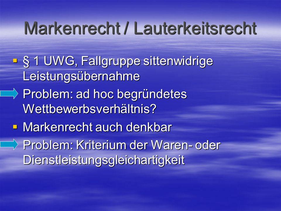 Markenrecht / Lauterkeitsrecht  § 1 UWG, Fallgruppe sittenwidrige Leistungsübernahme Problem: ad hoc begründetes Wettbewerbsverhältnis.