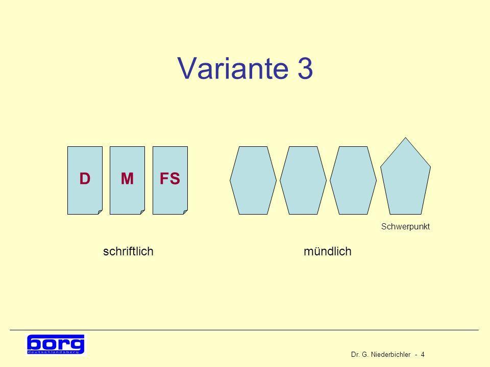 Dr. G. Niederbichler - 4 Variante 3 DMFS mündlichschriftlich Schwerpunkt