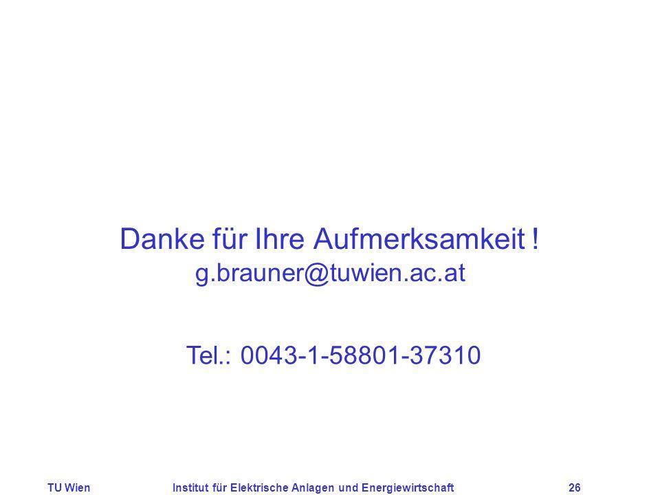 TU WienInstitut für Elektrische Anlagen und Energiewirtschaft26 Danke für Ihre Aufmerksamkeit ! g.brauner@tuwien.ac.at Tel.: 0043-1-58801-37310