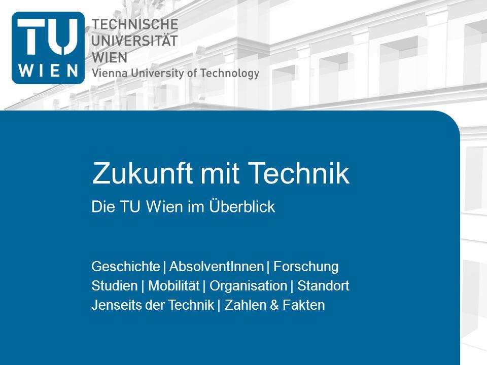 Zukunft mit Technik Die TU Wien im Überblick Geschichte | AbsolventInnen | Forschung Studien | Mobilität | Organisation | Standort Jenseits der Technik | Zahlen & Fakten