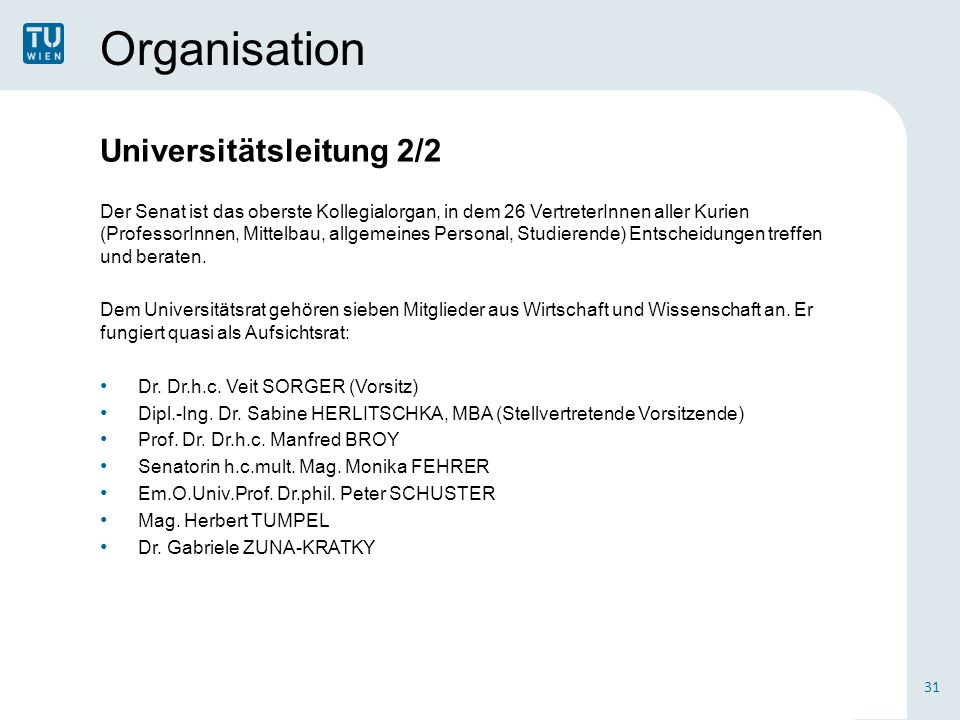Organisation Universitätsleitung 2/2 Der Senat ist das oberste Kollegialorgan, in dem 26 VertreterInnen aller Kurien (ProfessorInnen, Mittelbau, allge