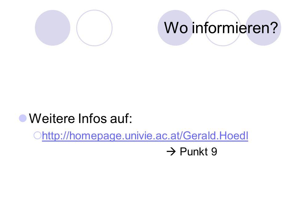 Wo informieren? Weitere Infos auf:  http://homepage.univie.ac.at/Gerald.Hoedl http://homepage.univie.ac.at/Gerald.Hoedl  Punkt 9