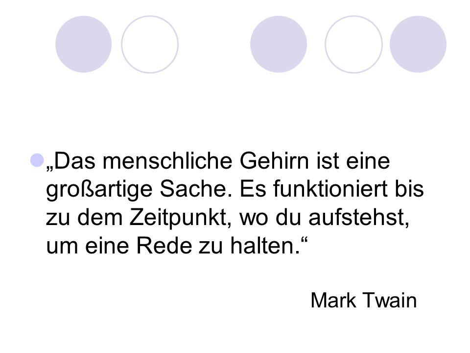 """""""Das menschliche Gehirn ist eine großartige Sache. Es funktioniert bis zu dem Zeitpunkt, wo du aufstehst, um eine Rede zu halten."""" Mark Twain"""