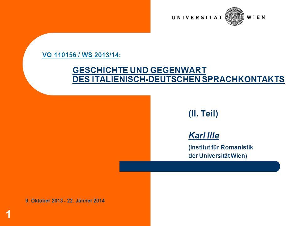 1 VO 110156 / WS 2013/14: GESCHICHTE UND GEGENWART DES ITALIENISCH-DEUTSCHEN SPRACHKONTAKTS (II. Teil) Karl Ille (Institut für Romanistik der Universi
