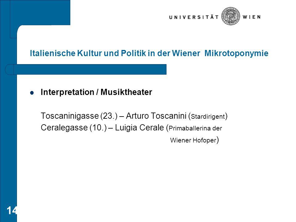 14 Italienische Kultur und Politik in der Wiener Mikrotoponymie Interpretation / Musiktheater Toscaninigasse (23.) – Arturo Toscanini ( Stardirigent )
