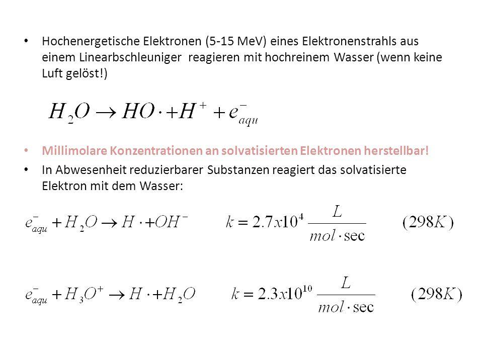 Untersuchung des solvatisierten Elektrons Nur möglich, wenn H + Konzentration klein.