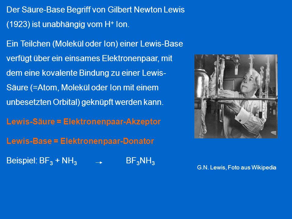 Der Säure-Base Begriff von Gilbert Newton Lewis (1923) ist unabhängig vom H + Ion. Ein Teilchen (Molekül oder Ion) einer Lewis-Base verfügt über ein e