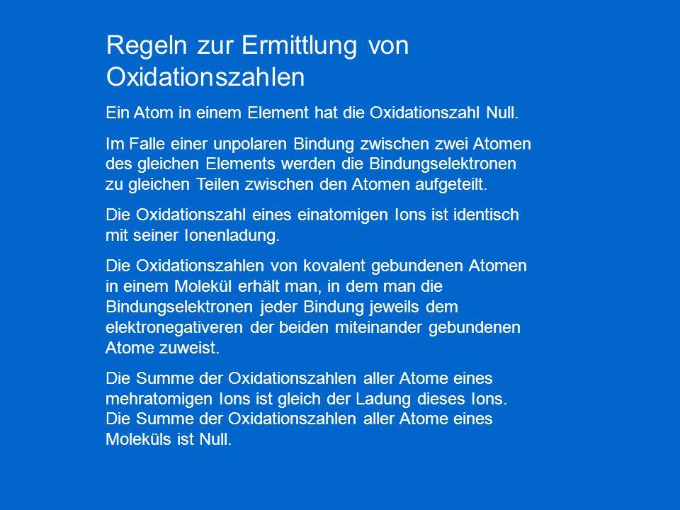 Regeln zur Ermittlung von Oxidationszahlen Ein Atom in einem Element hat die Oxidationszahl Null. Im Falle einer unpolaren Bindung zwischen zwei Atome