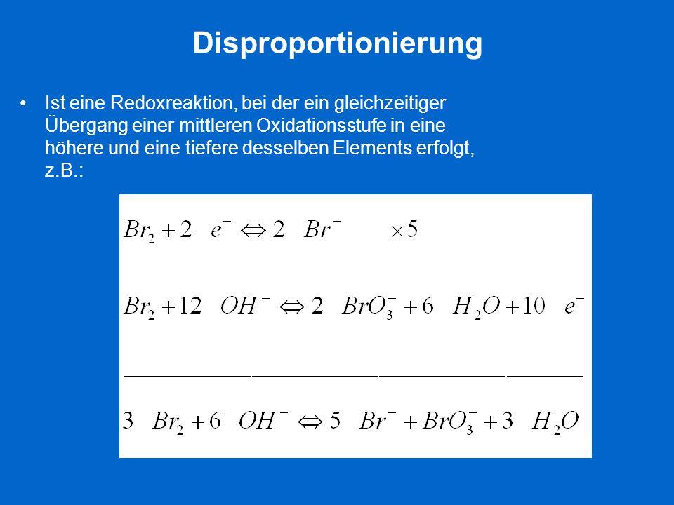 Disproportionierung Ist eine Redoxreaktion, bei der ein gleichzeitiger Übergang einer mittleren Oxidationsstufe in eine höhere und eine tiefere dessel