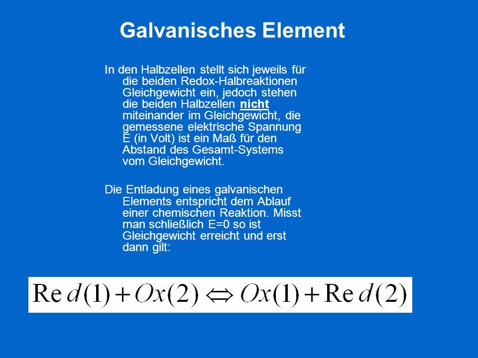 Galvanisches Element In den Halbzellen stellt sich jeweils für die beiden Redox-Halbreaktionen Gleichgewicht ein, jedoch stehen die beiden Halbzellen