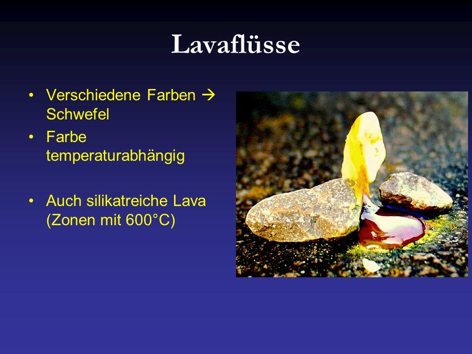 Lavaflüsse Verschiedene Farben  Schwefel Farbe temperaturabhängig Auch silikatreiche Lava (Zonen mit 600°C)