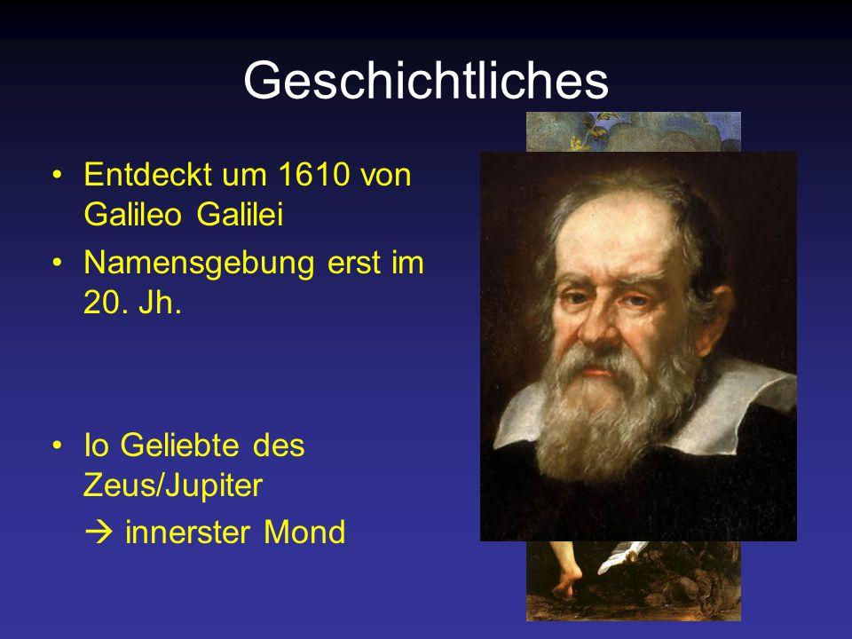 Geschichtliches Entdeckt um 1610 von Galileo Galilei Namensgebung erst im 20.