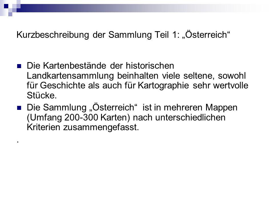 """Kurzbeschreibung der Sammlung Teil 1: """"Österreich Die Kartenbestände der historischen Landkartensammlung beinhalten viele seltene, sowohl für Geschichte als auch für Kartographie sehr wertvolle Stücke."""