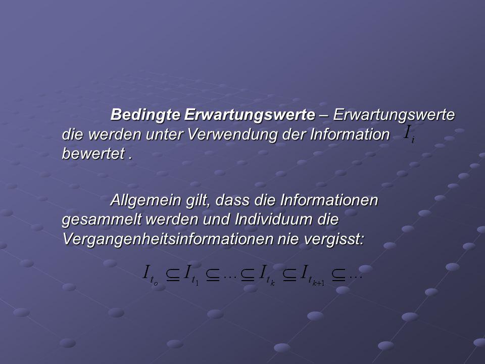 Bedingte Erwartungswerte – Erwartungswerte die werden unter Verwendung der Information bewertet. Allgemein gilt, dass die Informationen gesammelt werd