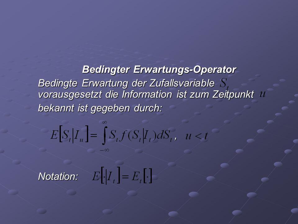 Bedingter Erwartungs-Operator Bedingte Erwartung der Zufallsvariable vorausgesetzt die Information ist zum Zeitpunkt bekannt ist gegeben durch:,Notati