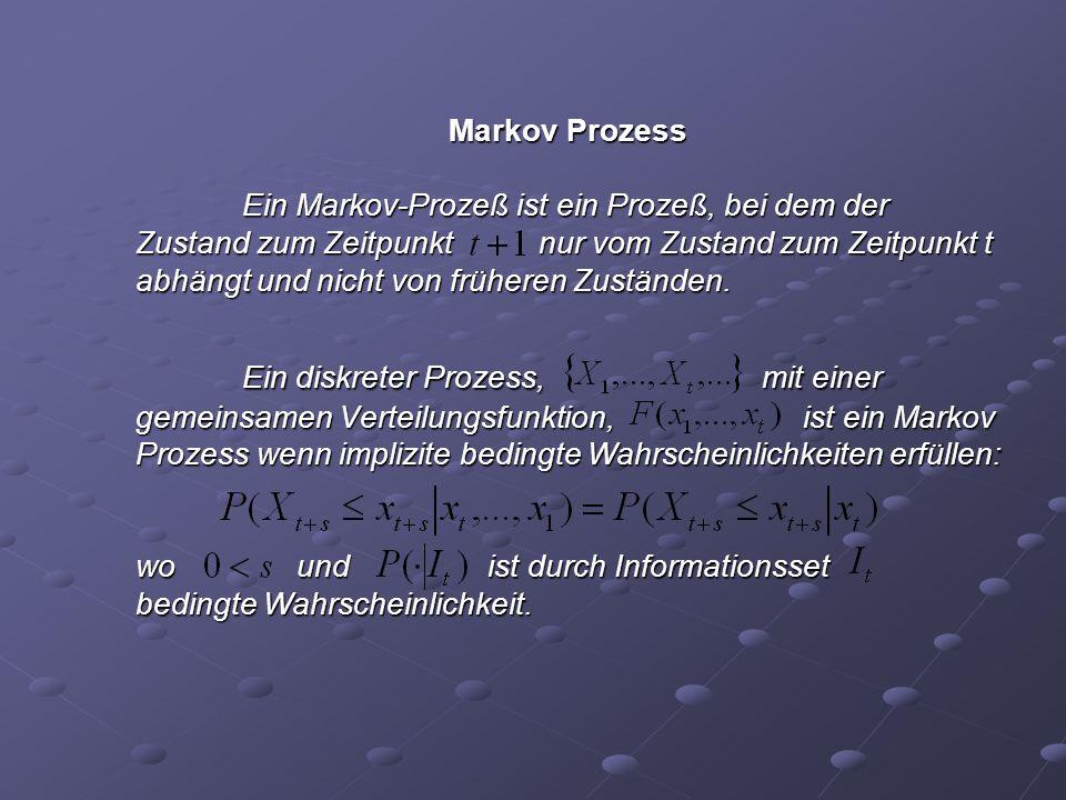 Markov Prozess Ein Markov-Prozeß ist ein Prozeß, bei dem der Zustand zum Zeitpunkt nur vom Zustand zum Zeitpunkt t abhängt und nicht von früheren Zust