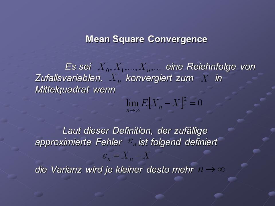 Mean Square Convergence Es sei eine Reiehnfolge von Zufallsvariablen. konvergiert zum in Mittelquadrat wenn Es sei eine Reiehnfolge von Zufallsvariabl