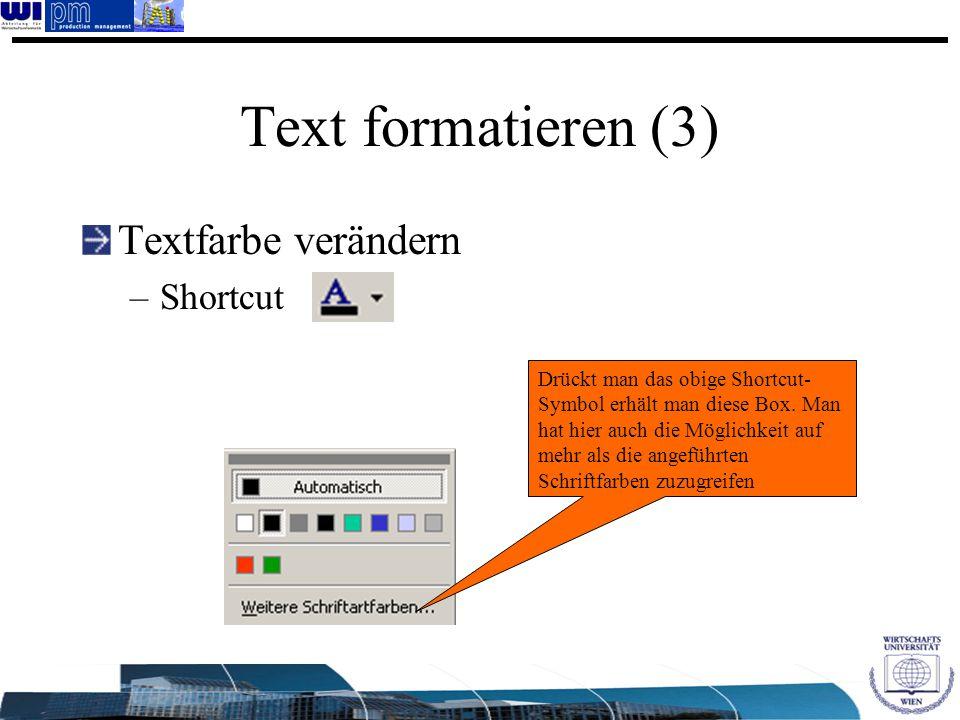 Text formatieren (3) Textfarbe verändern –Shortcut Drückt man das obige Shortcut- Symbol erhält man diese Box. Man hat hier auch die Möglichkeit auf m