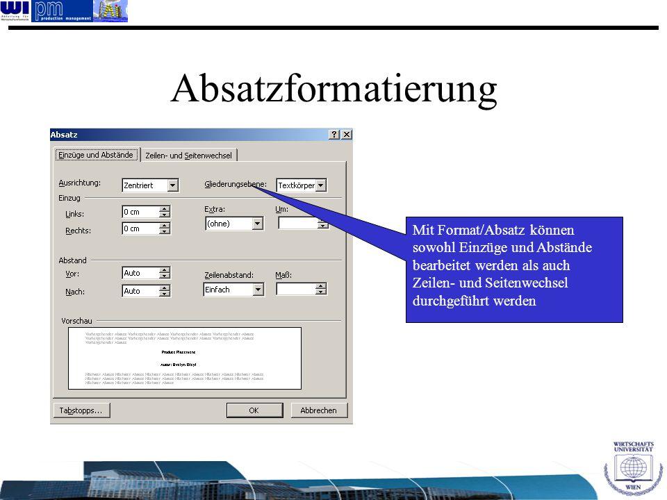 Absatzformatierung Mit Format/Absatz können sowohl Einzüge und Abstände bearbeitet werden als auch Zeilen- und Seitenwechsel durchgeführt werden