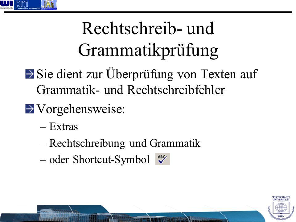 Rechtschreib- und Grammatikprüfung Sie dient zur Überprüfung von Texten auf Grammatik- und Rechtschreibfehler Vorgehensweise: –Extras –Rechtschreibung