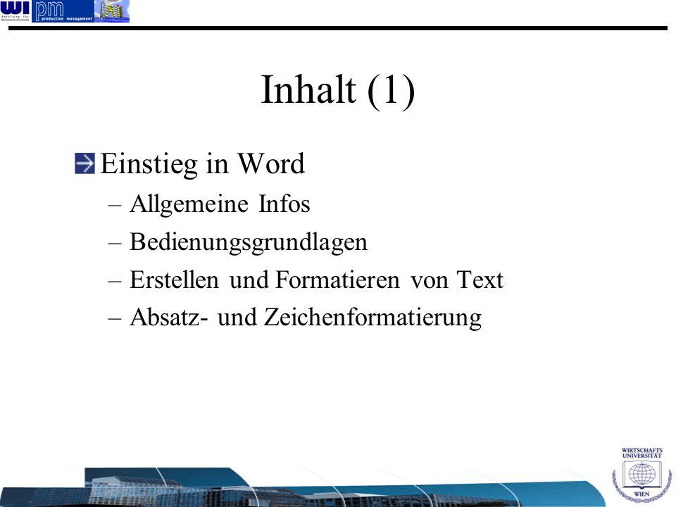 Inhalt (1) Einstieg in Word –Allgemeine Infos –Bedienungsgrundlagen –Erstellen und Formatieren von Text –Absatz- und Zeichenformatierung