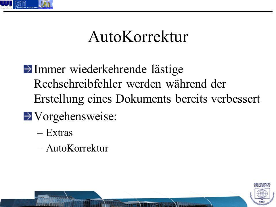AutoKorrektur Immer wiederkehrende lästige Rechschreibfehler werden während der Erstellung eines Dokuments bereits verbessert Vorgehensweise: –Extras