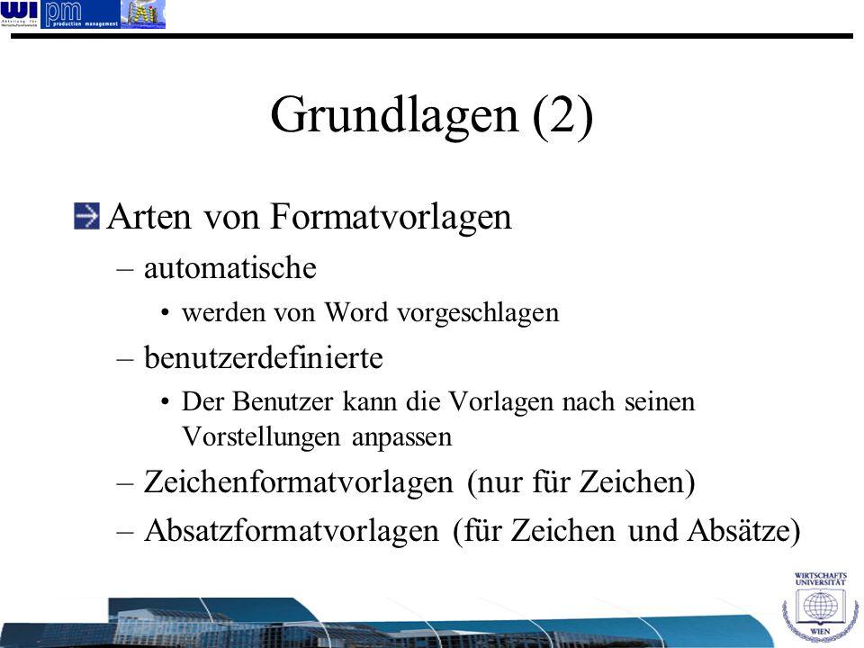Grundlagen (2) Arten von Formatvorlagen –automatische werden von Word vorgeschlagen –benutzerdefinierte Der Benutzer kann die Vorlagen nach seinen Vor