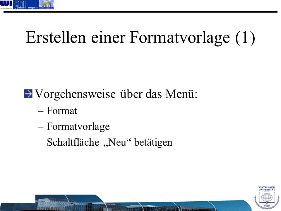 """Erstellen einer Formatvorlage (1) Vorgehensweise über das Menü: –Format –Formatvorlage –Schaltfläche """"Neu"""" betätigen"""