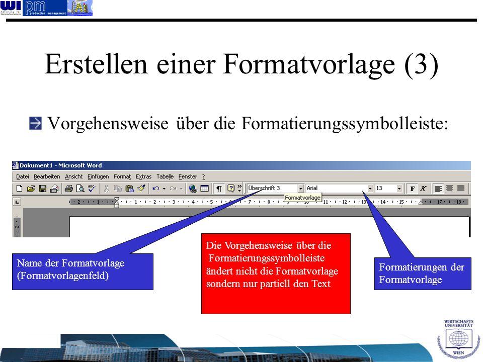Erstellen einer Formatvorlage (3) Vorgehensweise über die Formatierungssymbolleiste: Name der Formatvorlage (Formatvorlagenfeld) Formatierungen der Fo