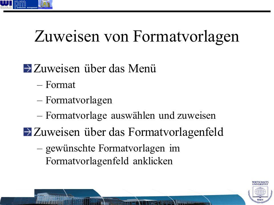 Zuweisen von Formatvorlagen Zuweisen über das Menü –Format –Formatvorlagen –Formatvorlage auswählen und zuweisen Zuweisen über das Formatvorlagenfeld