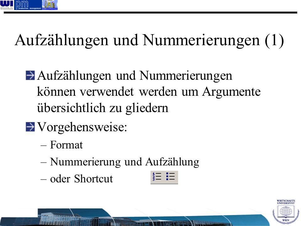 Aufzählungen und Nummerierungen (1) Aufzählungen und Nummerierungen können verwendet werden um Argumente übersichtlich zu gliedern Vorgehensweise: –Fo