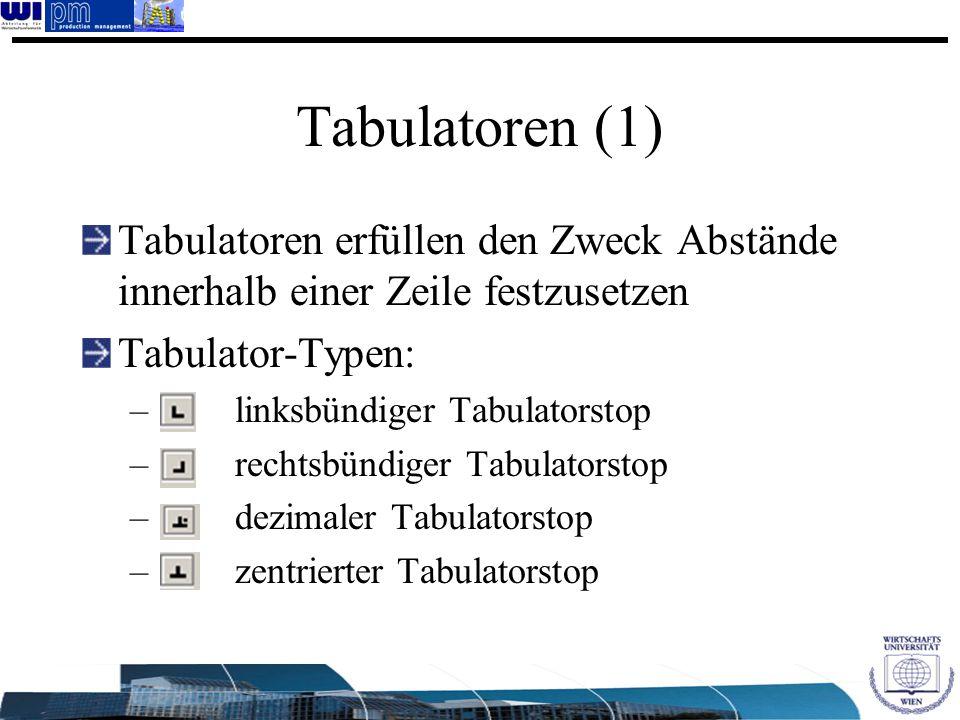 Tabulatoren (1) Tabulatoren erfüllen den Zweck Abstände innerhalb einer Zeile festzusetzen Tabulator-Typen: – linksbündiger Tabulatorstop – rechtsbünd