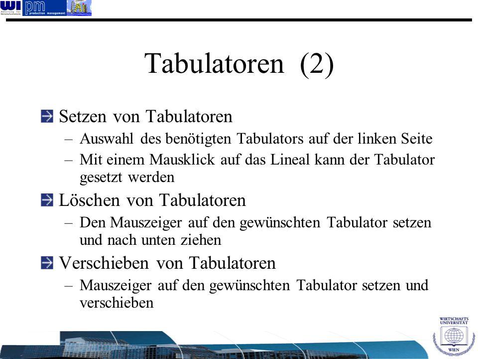 Tabulatoren (2) Setzen von Tabulatoren –Auswahl des benötigten Tabulators auf der linken Seite –Mit einem Mausklick auf das Lineal kann der Tabulator