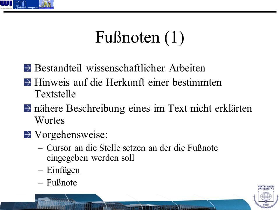 Fußnoten (1) Bestandteil wissenschaftlicher Arbeiten Hinweis auf die Herkunft einer bestimmten Textstelle nähere Beschreibung eines im Text nicht erkl