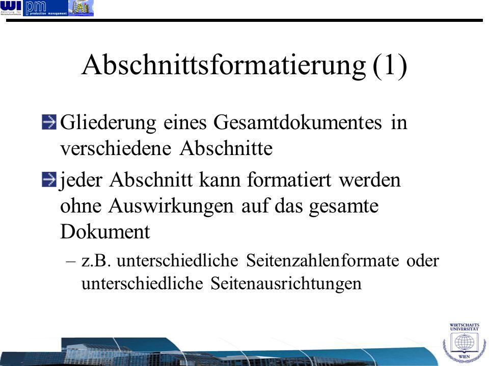 Abschnittsformatierung (1) Gliederung eines Gesamtdokumentes in verschiedene Abschnitte jeder Abschnitt kann formatiert werden ohne Auswirkungen auf d