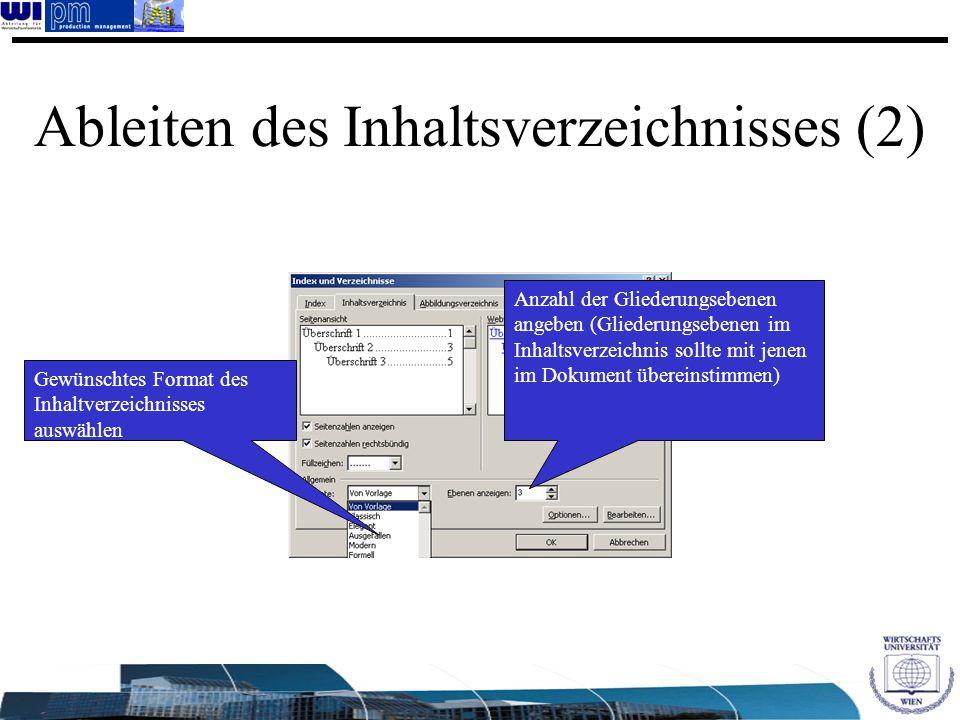 Ableiten des Inhaltsverzeichnisses (2) Gewünschtes Format des Inhaltverzeichnisses auswählen Anzahl der Gliederungsebenen angeben (Gliederungsebenen i