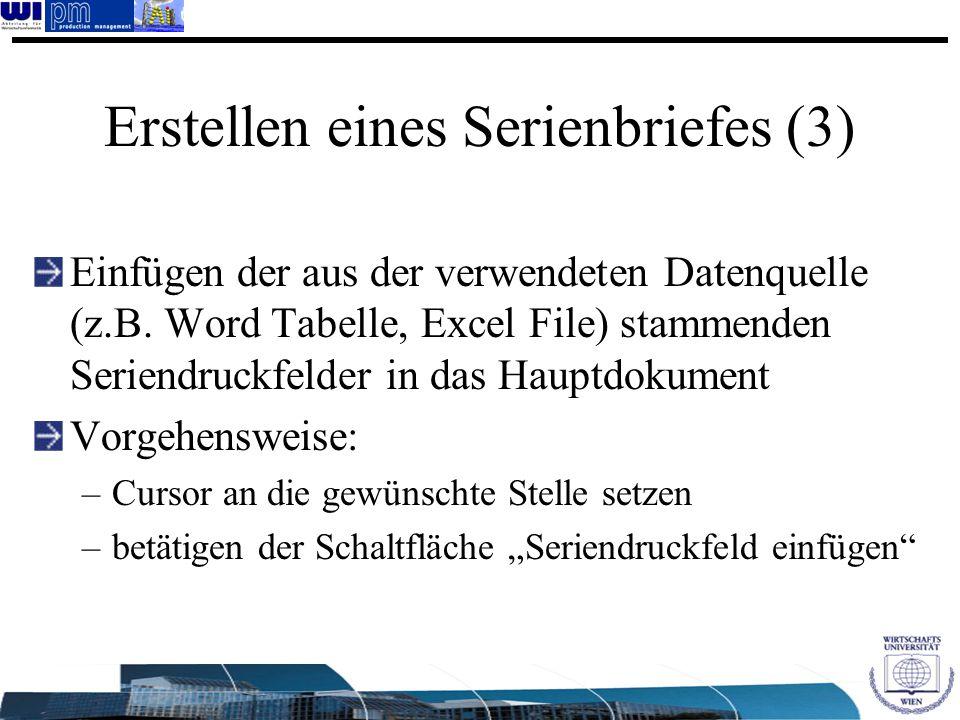 Erstellen eines Serienbriefes (3) Einfügen der aus der verwendeten Datenquelle (z.B. Word Tabelle, Excel File) stammenden Seriendruckfelder in das Hau