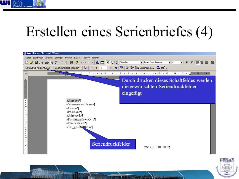 Erstellen eines Serienbriefes (4) Seriendruckfelder Durch drücken dieses Schaltfeldes werden die gewünschten Seriendruckfelder eingefügt