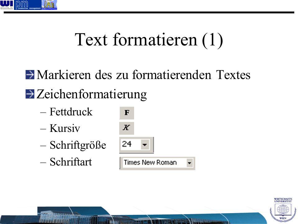 Text formatieren (1) Markieren des zu formatierenden Textes Zeichenformatierung –Fettdruck –Kursiv –Schriftgröße –Schriftart