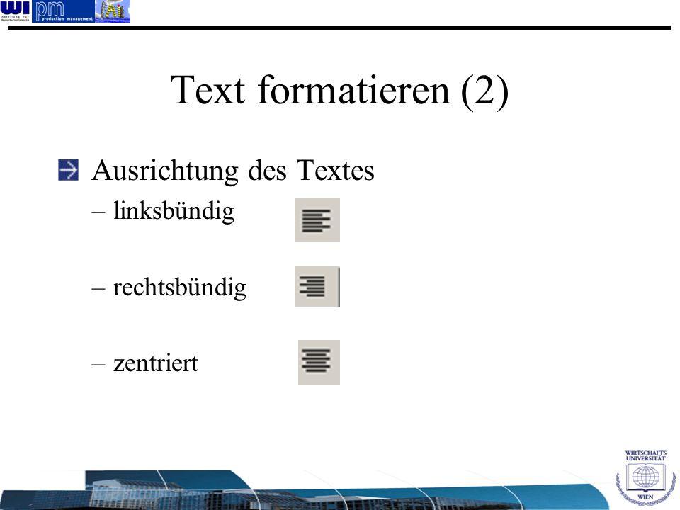 Text formatieren (2) Ausrichtung des Textes –linksbündig –rechtsbündig –zentriert
