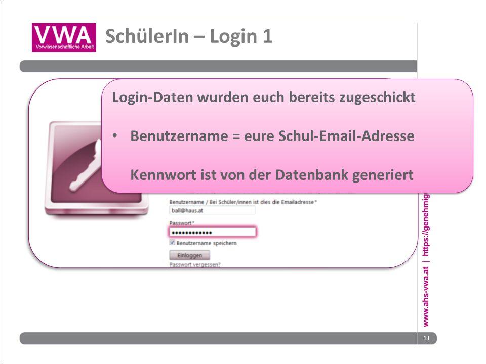 11 SchülerIn – Login 1 Login-Daten wurden euch bereits zugeschickt Benutzername = eure Schul-Email-Adresse Kennwort ist von der Datenbank generiert Lo