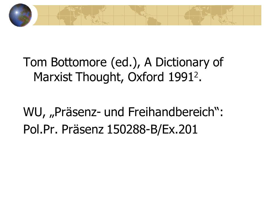 Tom Bottomore (ed.), A Dictionary of Marxist Thought, Oxford 1991 2.