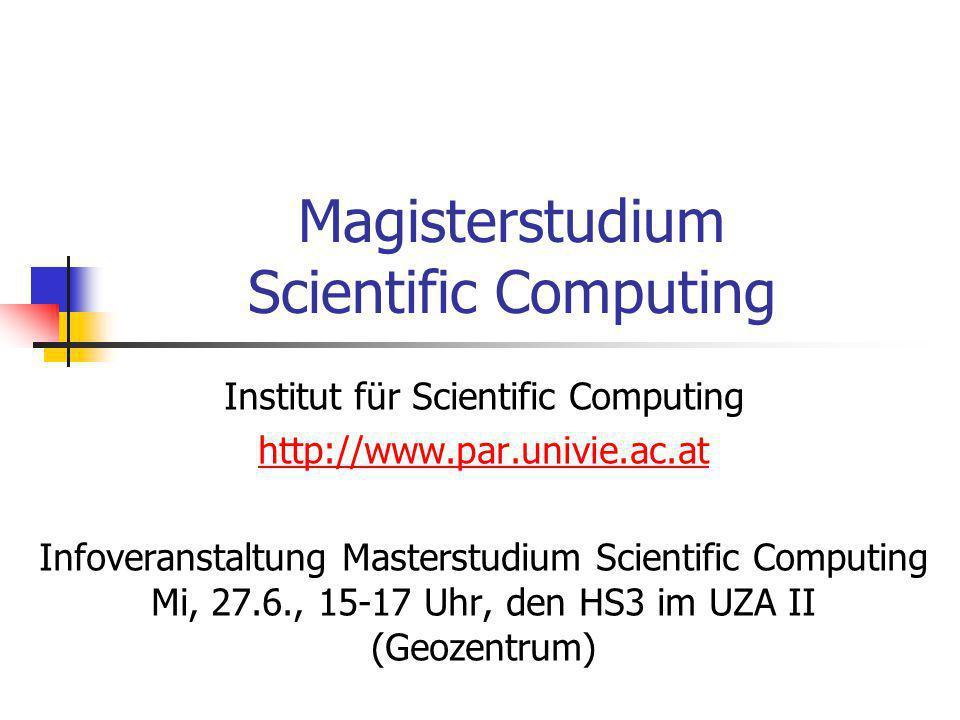Magisterstudium Scientific Computing Institut für Scientific Computing http://www.par.univie.ac.at Infoveranstaltung Masterstudium Scientific Computing Mi, 27.6., 15-17 Uhr, den HS3 im UZA II (Geozentrum)