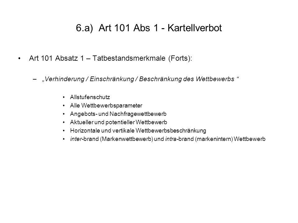 "6.a) Art 101 Abs 1 - Kartellverbot Art 101 Absatz 1 – Tatbestandsmerkmale (Forts): –""Verhinderung / Einschränkung / Beschränkung des Wettbewerbs "" All"