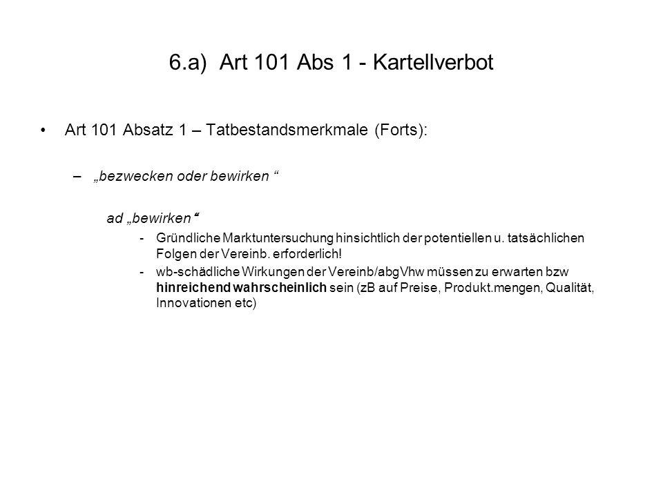 """6.a) Art 101 Abs 1 - Kartellverbot Art 101 Absatz 1 – Tatbestandsmerkmale (Forts): –""""bezwecken oder bewirken """" ad """"bewirken"""" -Gründliche Marktuntersuc"""
