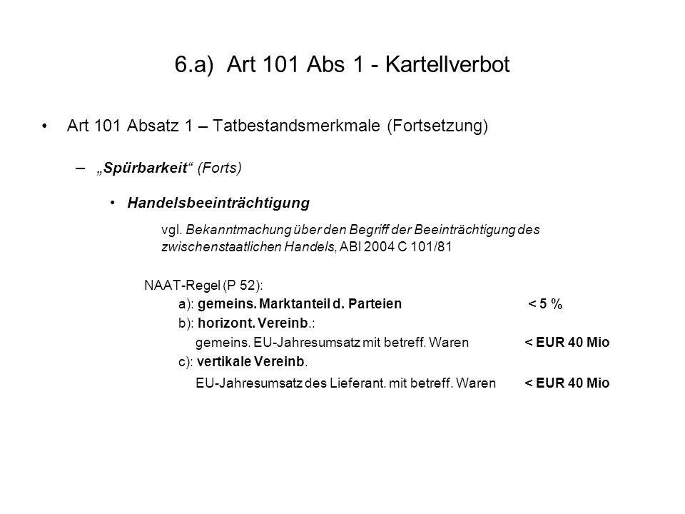 """6.a) Art 101 Abs 1 - Kartellverbot Art 101 Absatz 1 – Tatbestandsmerkmale (Fortsetzung) –"""" Spürbarkeit"""" (Forts) Handelsbeeinträchtigung vgl. Bekanntma"""