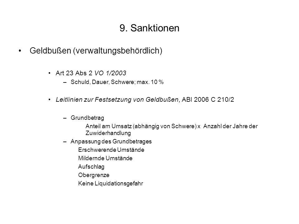 9. Sanktionen Geldbußen (verwaltungsbehördlich) Art 23 Abs 2 VO 1/2003 –Schuld, Dauer, Schwere; max. 10 % Leitlinien zur Festsetzung von Geldbußen, AB