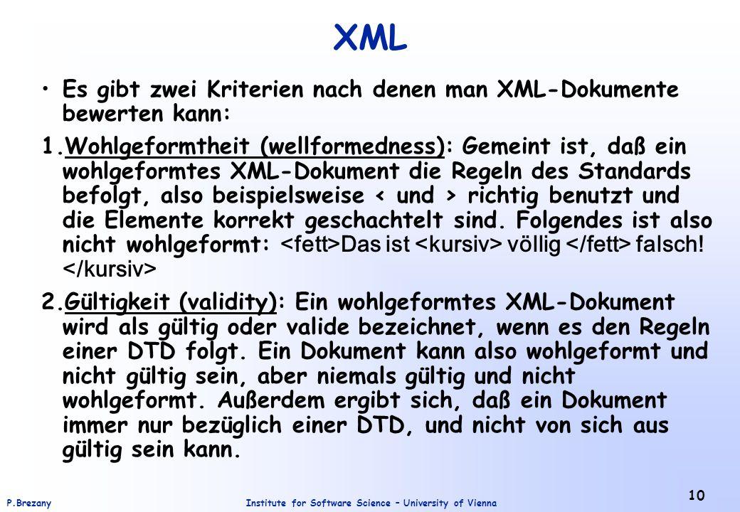 Institute for Software Science – University of ViennaP.Brezany 10 XML Es gibt zwei Kriterien nach denen man XML-Dokumente bewerten kann: 1.Wohlgeformt