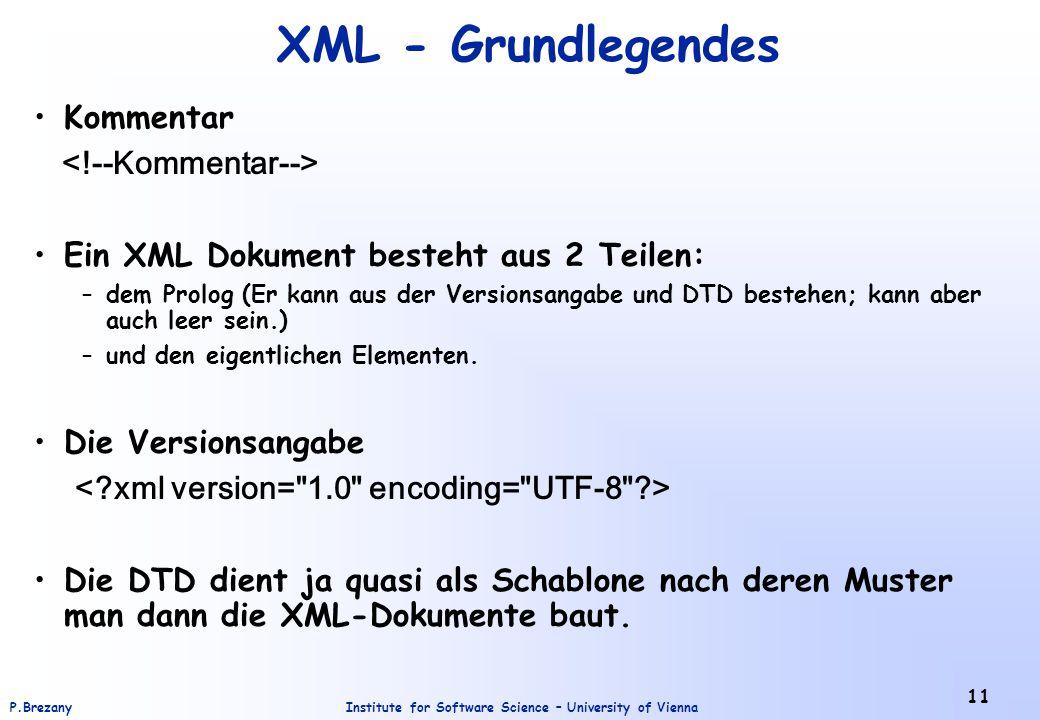 Institute for Software Science – University of ViennaP.Brezany 11 XML - Grundlegendes Kommentar Ein XML Dokument besteht aus 2 Teilen: –dem Prolog (Er